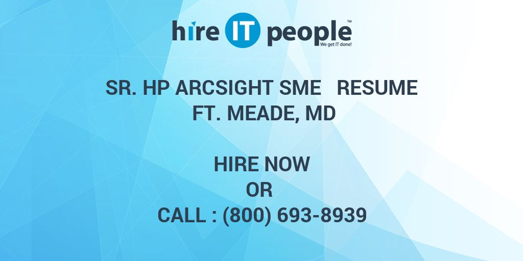 sr hp arcsight sme resume ft meade md hire it people we get