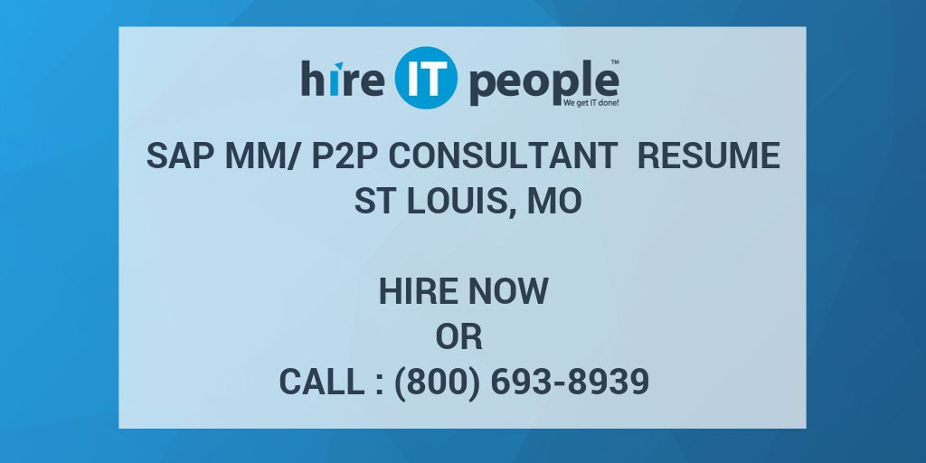 SAP MM/P2P Consultant Resume St Louis, MO - Hire IT People