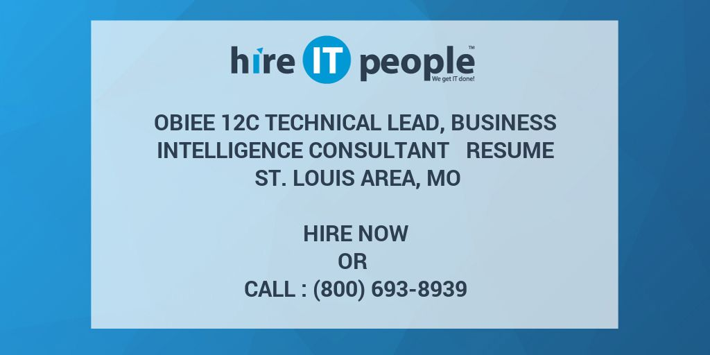 Obiee 12c Technical Lead Business Intelligence Consultant Resume St Louis Area Mo Hire It People We Get It Done