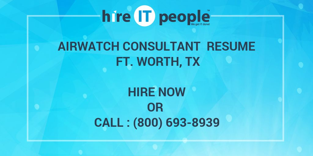 Airwatch Consultant Resume Ft Worth Tx Hire It People We Get