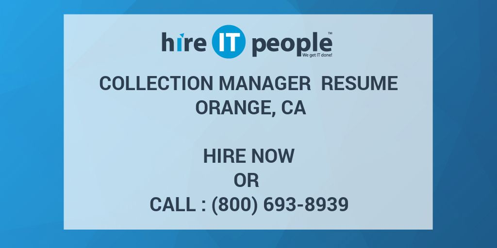 Collection manager Resume orange, CA - Hire IT People - We get IT done