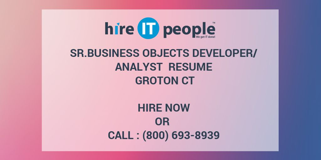 Sr.Business Objects Developer/Analyst Resume Groton CT - Hire IT ...