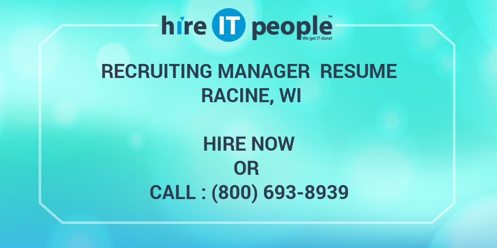 Recruiting Manager Resume Racine, WI - Hire IT People - We get IT done