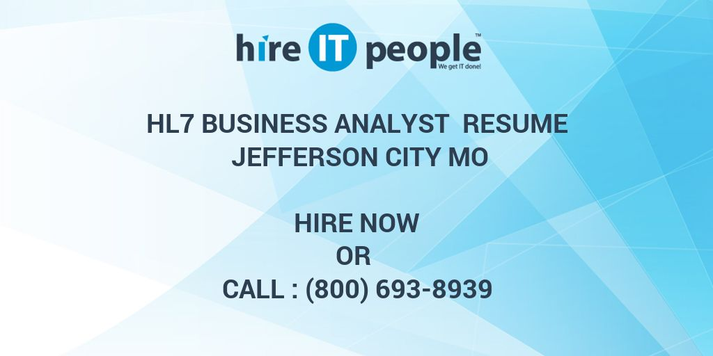 hl7 business analyst resume jefferson city mo hire it people we
