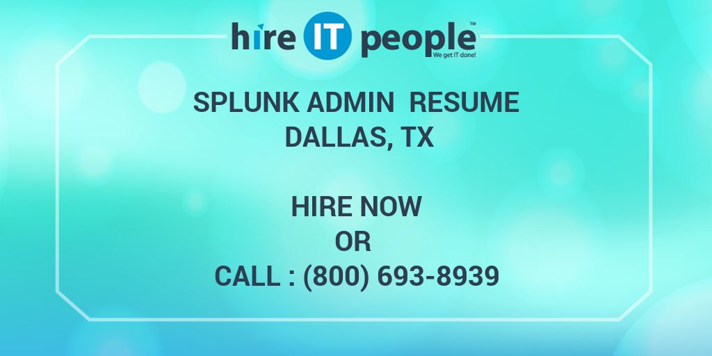 Splunk Admin Resume DALLAS, TX - Hire IT People - We get IT done