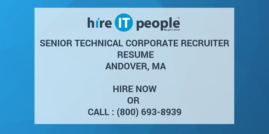 senior technical corporate recruiter resume andover ma hire it people we get it done - Senior Technical Recruiter Resume