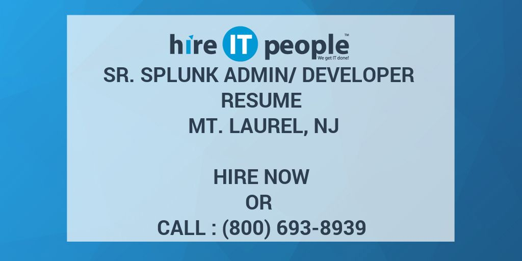 Sr  Splunk Admin/Developer Resume Mt  Laurel, NJ - Hire IT
