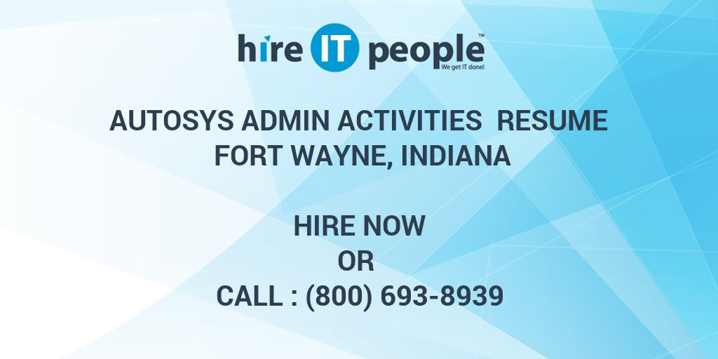 Autosys Admin Activities Resume Fort Wayne, Indiana - Hire