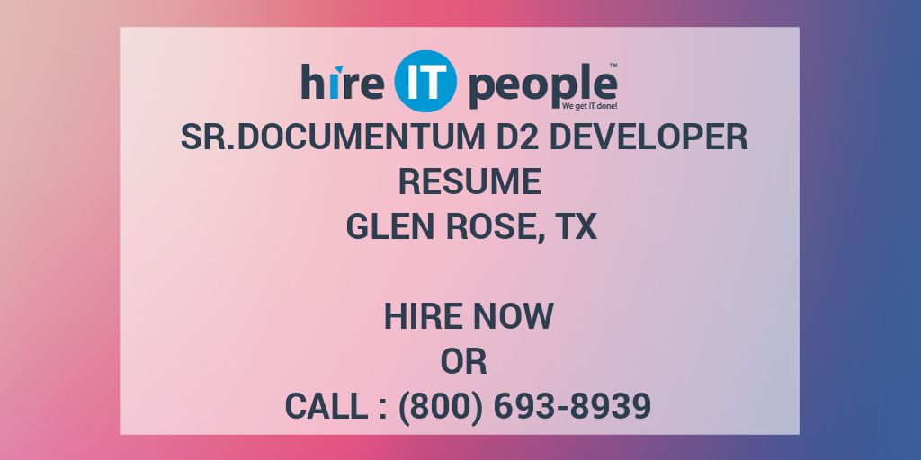 Sr Documentum D2 Developer Resume Glen Rose, TX - Hire IT