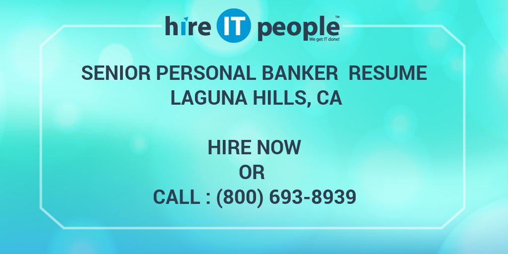 Senior Personal Banker Resume Laguna Hills, CA - Hire IT People - We ...