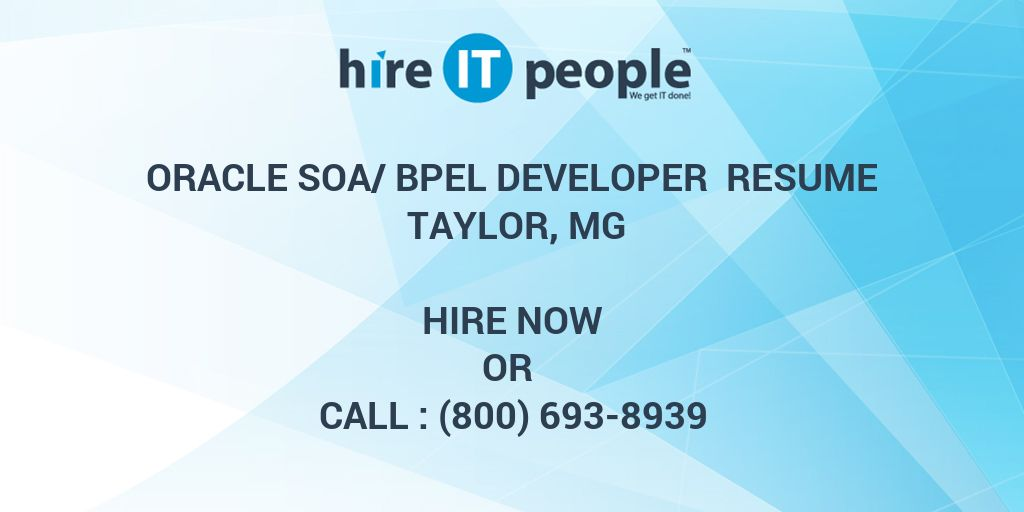 oracle soa bpel developer resume taylor mg hire it people we