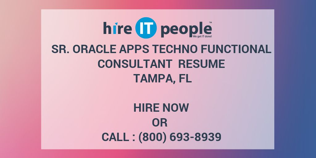 Sr. Oracle Apps Techno Functional Consultant Resume Tampa, FL - Hire IT  People - We get IT done