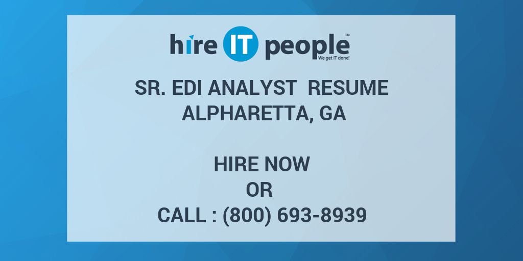 Sr  EDI Analyst Resume Alpharetta, GA - Hire IT People - We get IT done