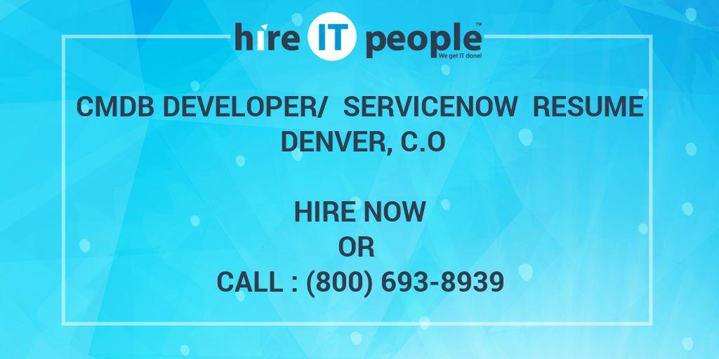 CMDB Developer/ ServiceNow Resume Denver, C O - Hire IT