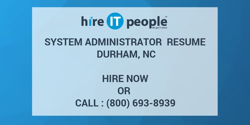 SYSTEM ADMINISTRATOR Resume Durham, NC - Hire IT People - We get IT done