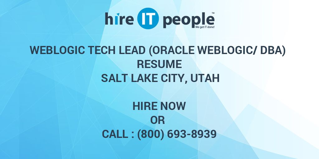 WebLogic Tech Lead (Oracle WebLogic/DBA) Resume Salt Lake City, Utah