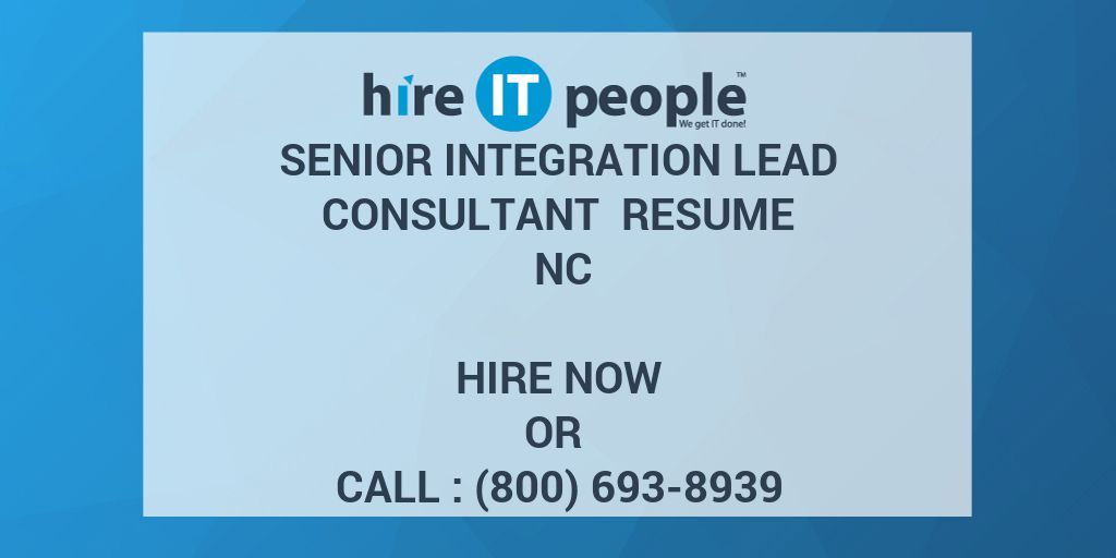Senior Integration Lead Consultant Resume NC - Hire IT