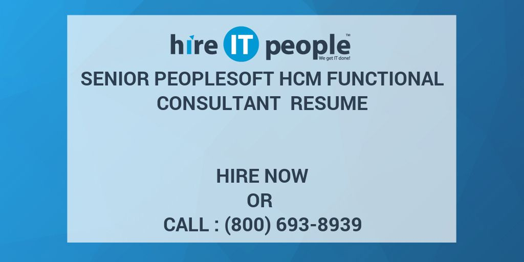 senior peoplesoft hcm functional consultant resume hire it