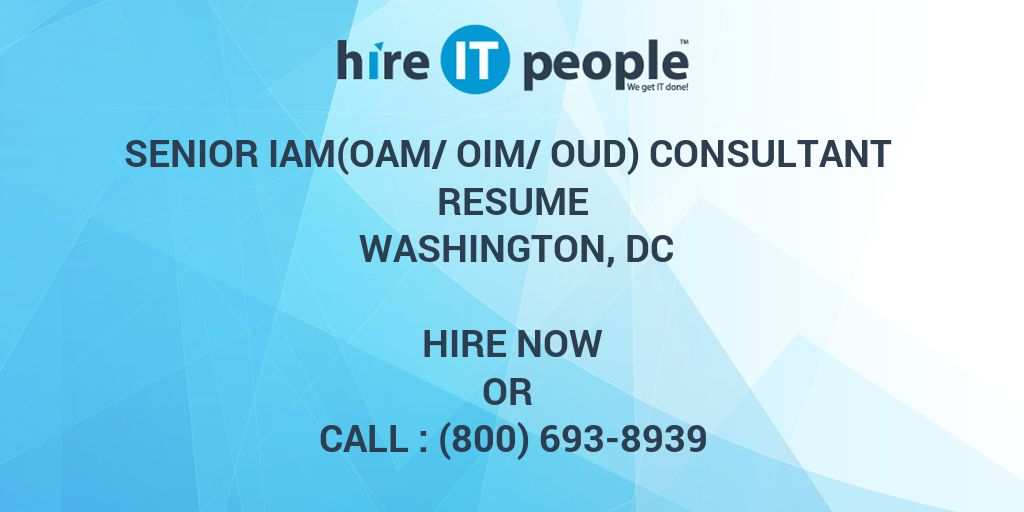 Senior IAM(OAM/OIM/OUD) consultant Resume Washington, DC - Hire IT