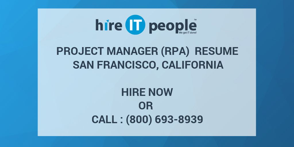 Project Manager (RPA) Resume San Francisco, California - Hire IT