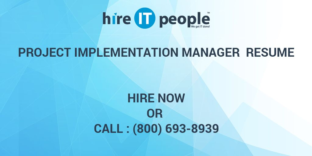 Project Implementation Manager Resume - Hire IT People - We get IT done