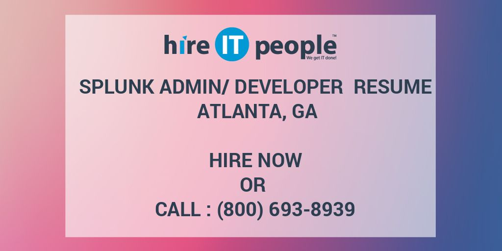 Splunk Admin/Developer Resume Atlanta, GA - Hire IT People - We get