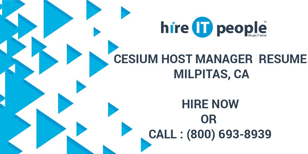 Cesium Host Manager Resume Milpitas, CA - Hire IT People - We get IT