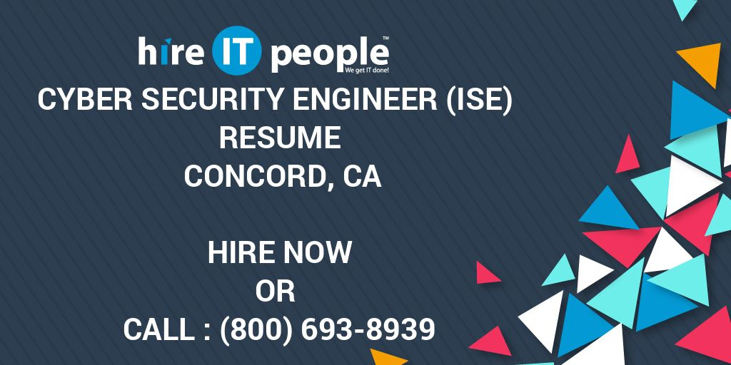 Cyber Security Engineer (ISE) Resume Concord, CA - Hire IT People