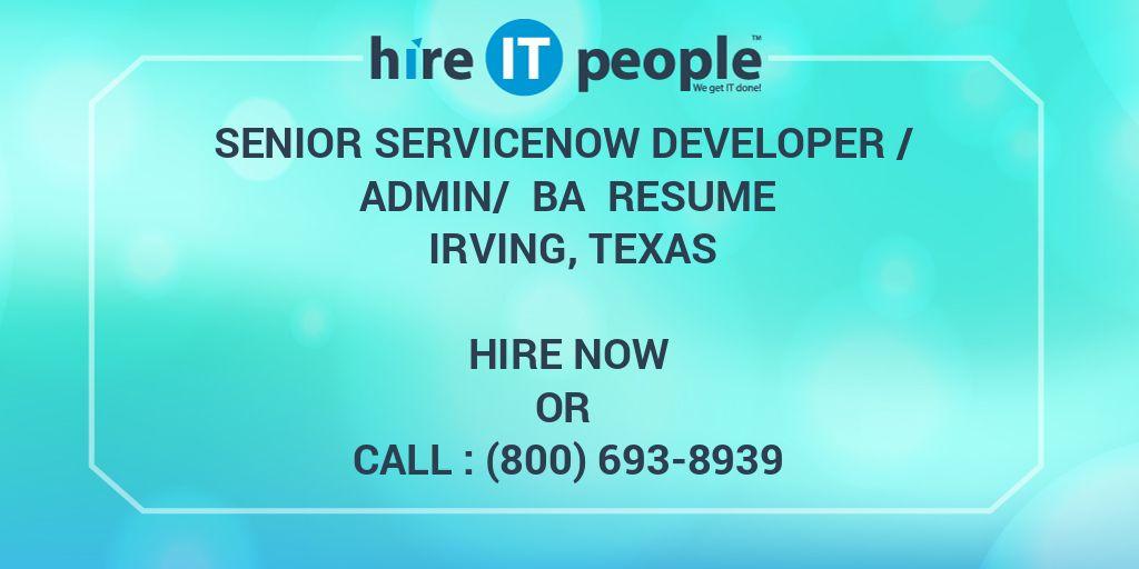 Senior ServiceNow Developer / Admin/ BA Resume Irving, Texas - Hire