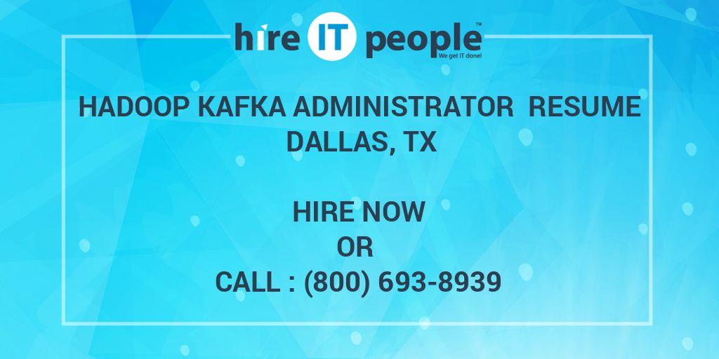 Hadoop Kafka Administrator Resume Dallas, TX - Hire IT People - We