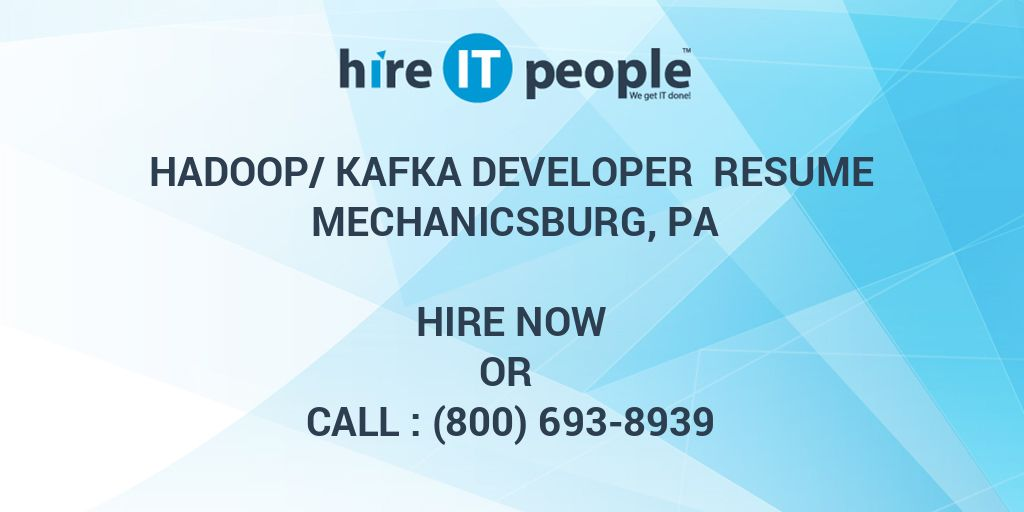 Hadoop/Kafka Developer Resume Mechanicsburg, PA - Hire IT