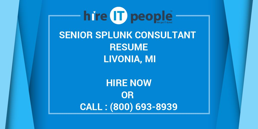 Senior Splunk Consultant Resume Livonia, MI - Hire IT People - We