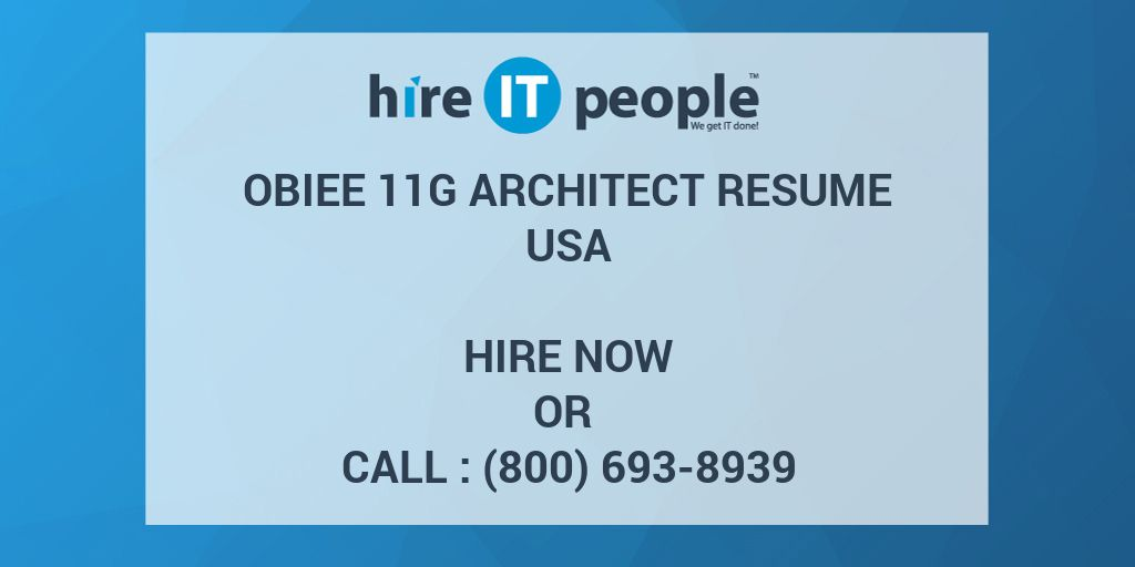 obiee 11g architect resume hire it people we get it done