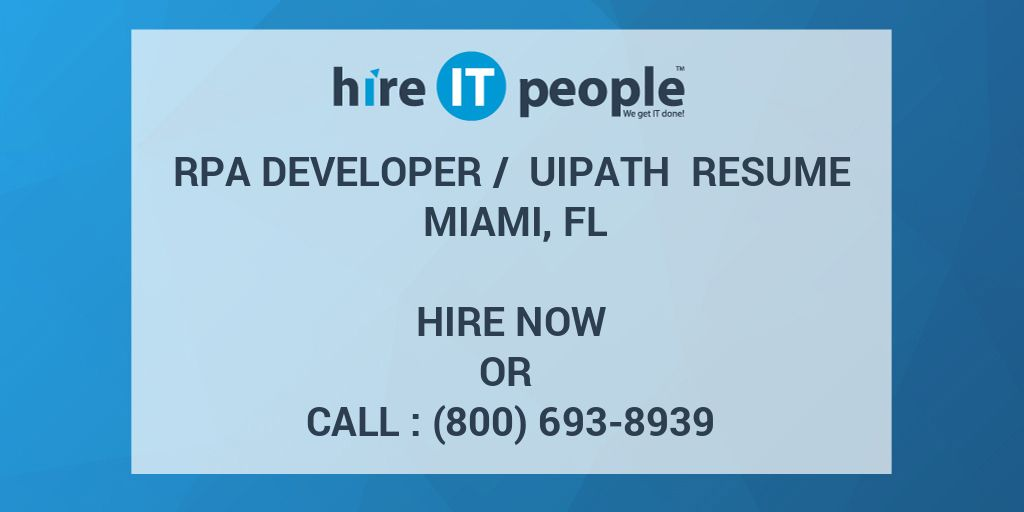 RPA Developer / UiPath Resume Miami, FL - Hire IT People - We get IT