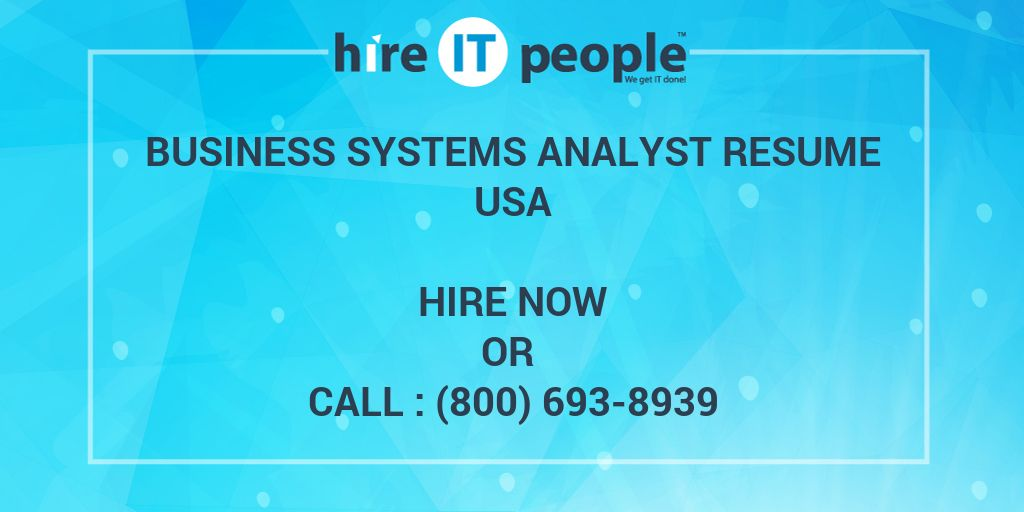 Business Systems Analyst Resume - Hire IT People - We get IT done