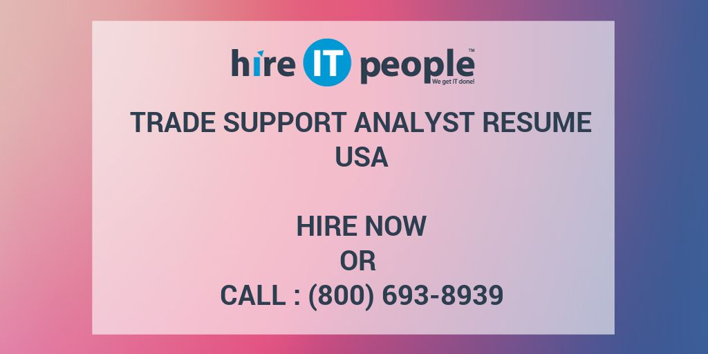 trade support analyst resume hire it people we get it done
