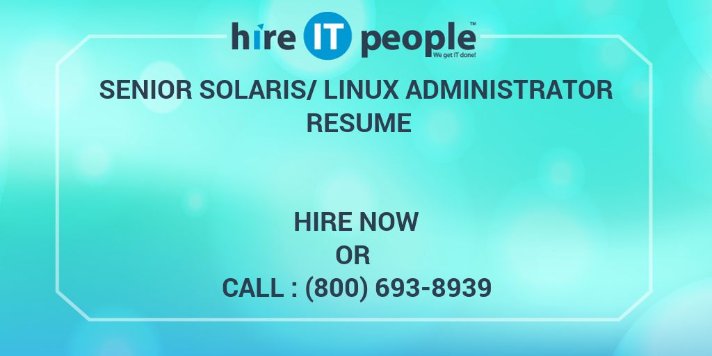 Senior Solaris/Linux Administrator Resume - Hire IT People - We get ...