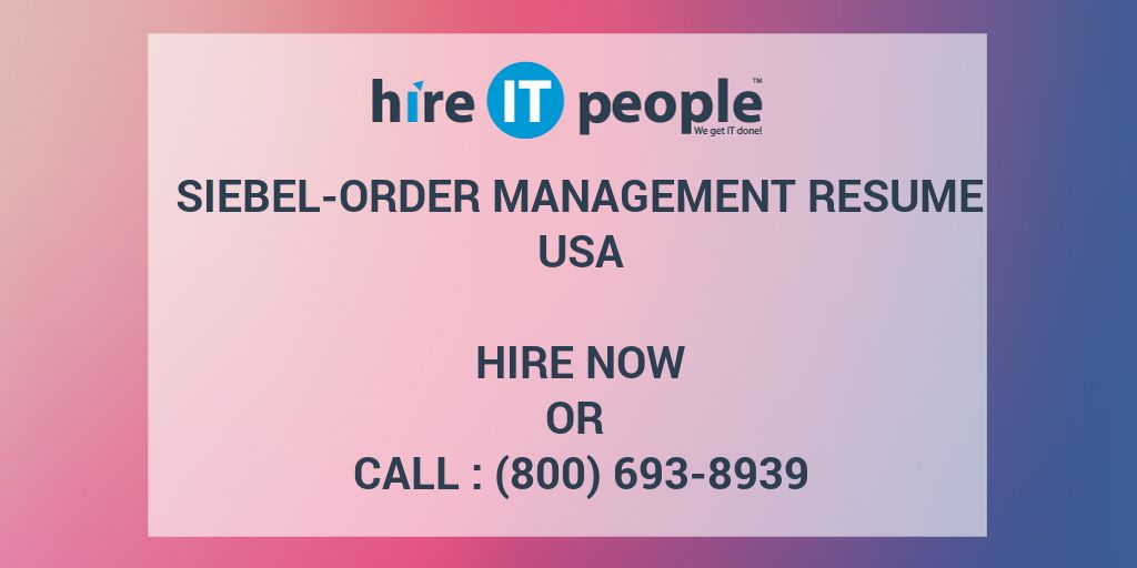 Siebel Order Management Resume Hire IT People We Get IT Done
