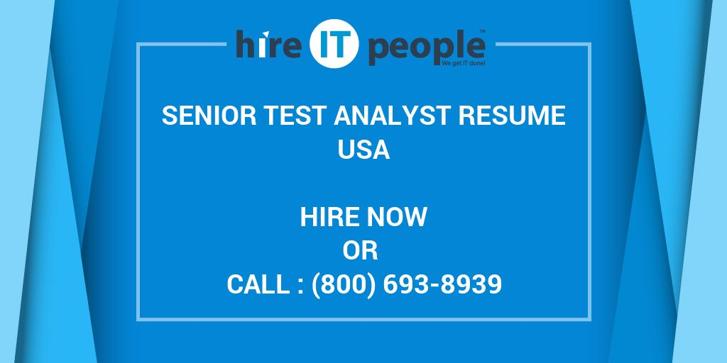 Senior Test Analyst Resume - Hire IT People - We get IT done