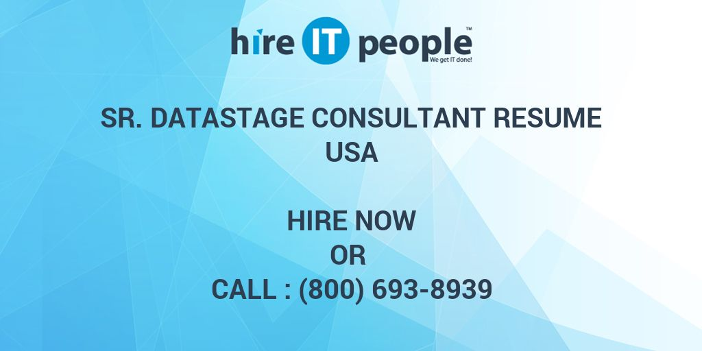 Sr  DataStage Consultant Resume - Hire IT People - We get IT done