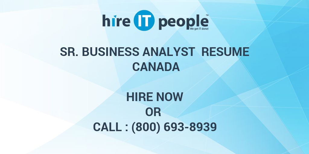 Sr. Business Analyst Resume Canada - Hire IT People - We get IT done