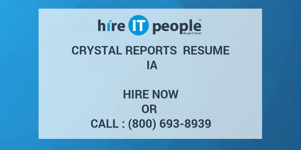 crystal reports resume ia hire it people we get it done