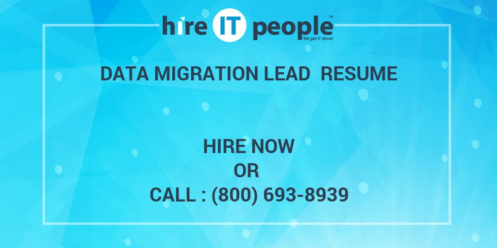 data migration lead resume hire it people we get it done