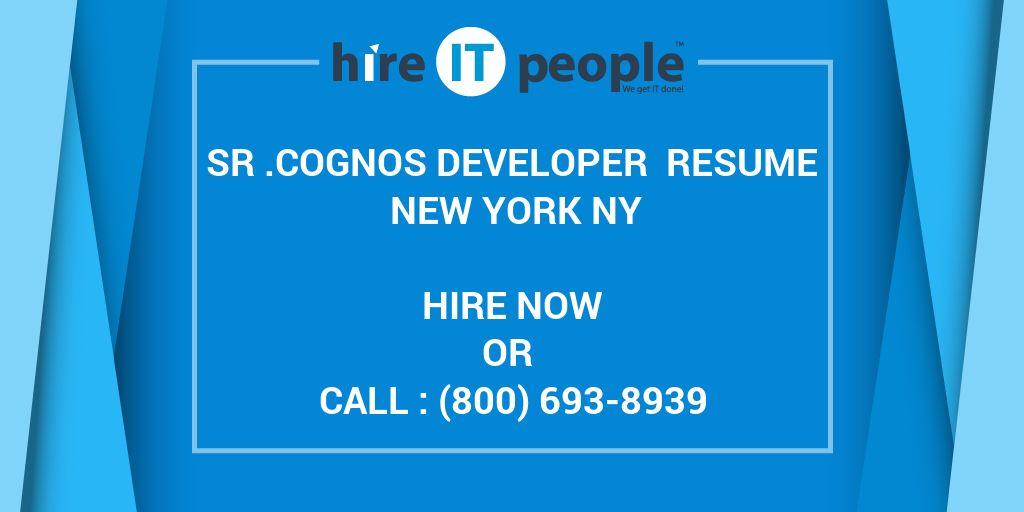 Sr .Cognos Developer Resume New York NY - Hire IT People - We get IT ...