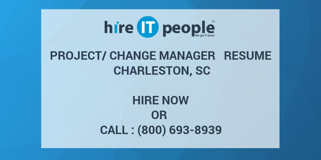 Project/Change Manager Resume Charleston, SC - Hire IT People - We ...