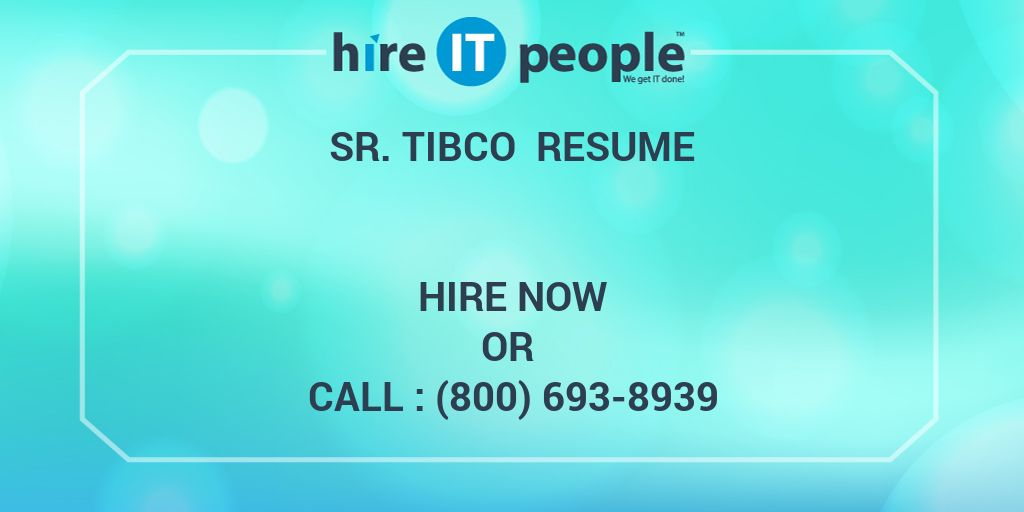 Sr  TIBCO Resume - Hire IT People - We get IT done