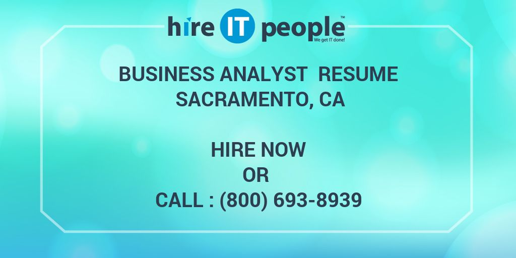 Business Analyst Resume Sacramento, CA - Hire IT People - We get IT done