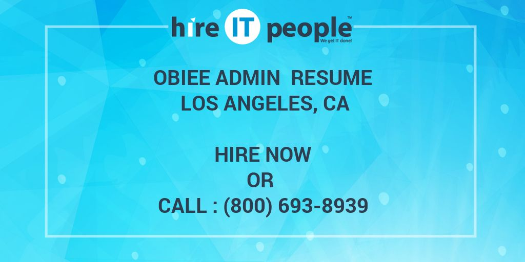 Obiee Admin Resume Los Angeles Ca Hire It People We Get It Done