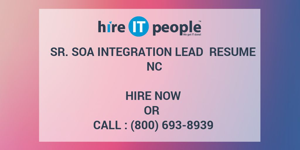 sr soa integration lead resume nc hire it people we get it done
