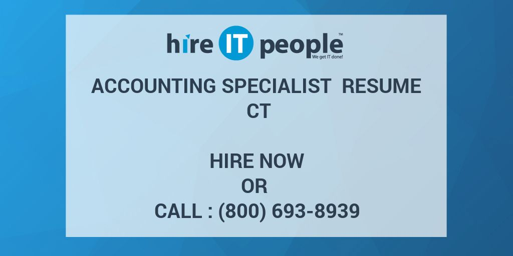 accounting specialist resume ct hire it people we get it done
